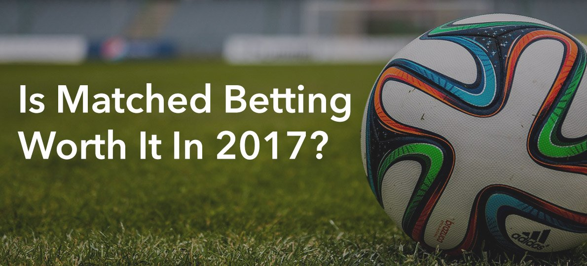 is-matched-betting-worth-it-in-2017-the-sure-bettor