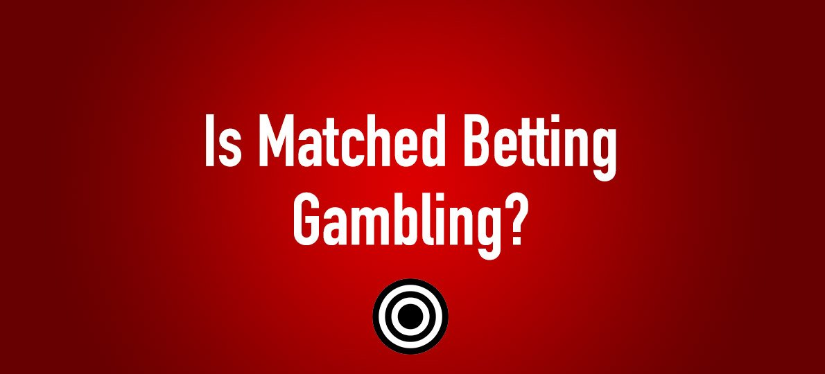 is matched betting gambling?