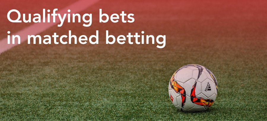 Qualifying bets in matched betting