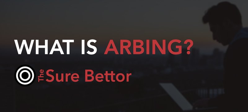 What is arbing in matched betting