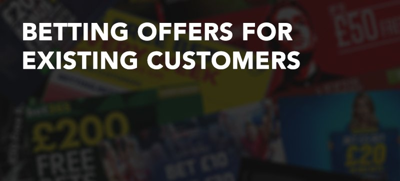 Betting offers for existing customers