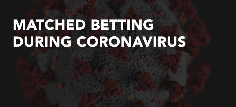 Matched betting during Coronavirus