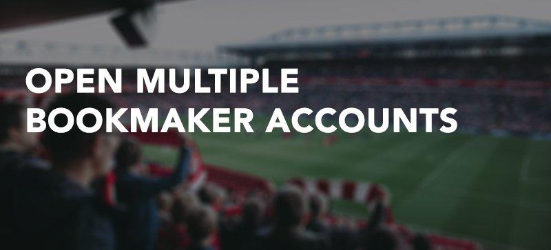Open multiple bookmaker accounts